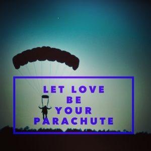 Let love be your parachute