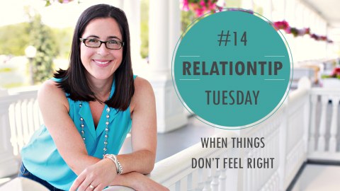 RelationTip Tuesday – When Things Don't Feel Right
