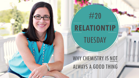 RelationTip Tuesday – Singles – Why Chemistry Is NOT Always A Good Thing
