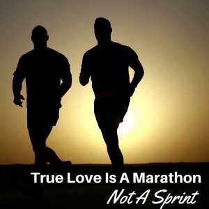 True Love is a Marathon
